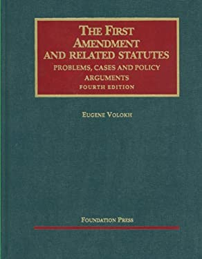 The First Amendment and Related Statutes: Problems, Cases and Policy Arguments 9781599418674