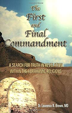 The First & Final Commandment: A Search for Truth in Revelation Within the Abrahamic Religions 9781590080283