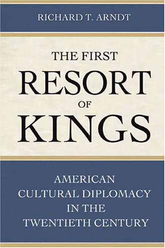 The First Resort of Kings: American Cultural Diplomacy in the Twentieth Century 9781597970044