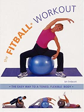 The Fitball Workout: The Easy Way to a Toned, Flexible Body 9781591201526