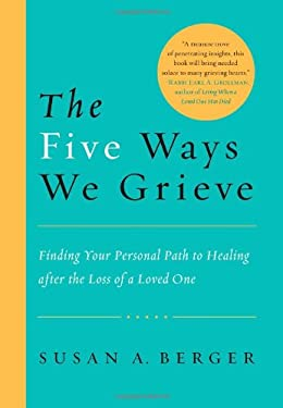 The Five Ways We Grieve: Finding Your Personal Path to Healing After the Loss of a Loved One 9781590306970