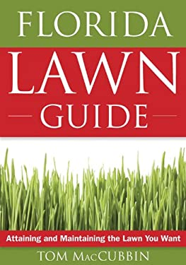 The Florida Lawn Guide: Attaining and Maintaining the Lawn You Want 9781591864240