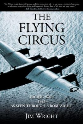 The Flying Circus: Pacific War--1943--As Seen Through a Bombsight 9781592286560
