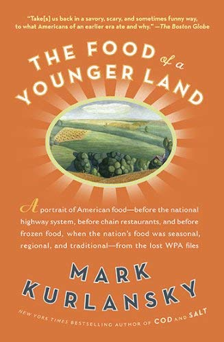 The Food of a Younger Land: A Portrait of American Food Before the National Highway System, Before Chain Restaurants, and Before Frozen Food, When 9781594484575