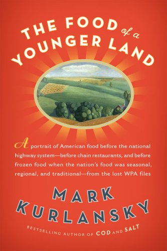 The Food of a Younger Land: A Portrait of American Food--Before the National Highway System, Before Chain Restaurants, and Before Frozen Food, Whe 9781594488658