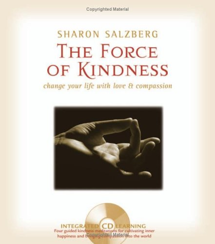 The Force of Kindness: Change Your Life with Love & Compassion [With Audio CD] 9781591793557