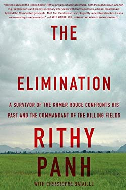 The Elimination: A Survivor of the Khmer Rouge Confronts His Past and the Commandant of the Killing Fields 9781590515587