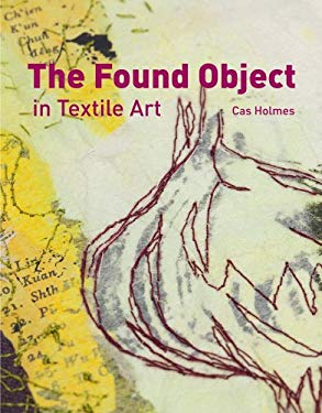 The Found Object in Textile Art 9781596683327