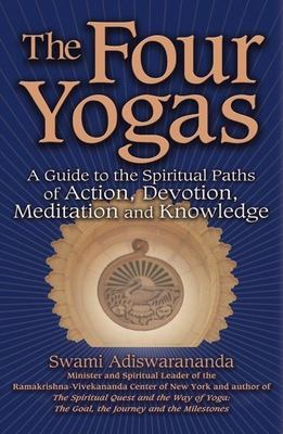 The Four Yogas: A Guide to the Spiritual Pathways of Action, Devotion, Meditation and Knowledge 9781594731433