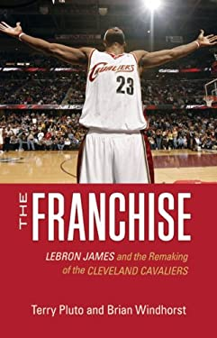 The Franchise: Lebron James and the Remaking of the Cleveland Cavaliers 9781598510287