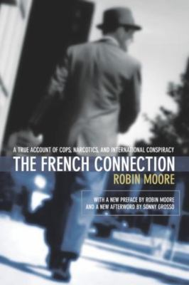 The French Connection: A True Account of Cops, Narcotics, and International Conspiracy 9781592280445