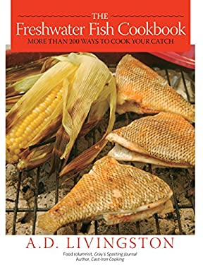 The Freshwater Fish Cookbook: More Than 200 Ways to Cook Your Catch 9781599213866