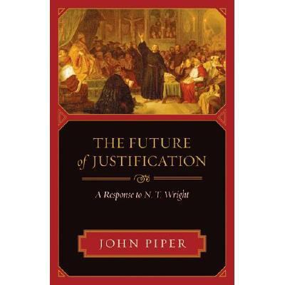 The Future of Justification: A Response to N.T. Wright 9781596445512