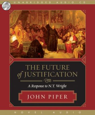 The Future of Justification: A Response to N.T. Wright 9781596445734