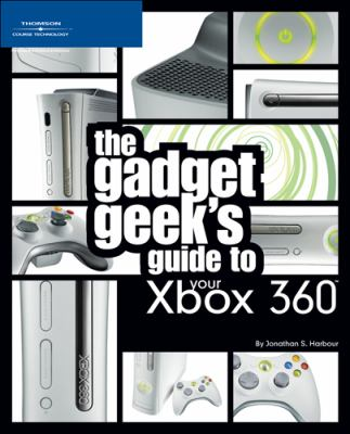 The Gadget Geek's Guide to Your Xbox 360 9781598631739