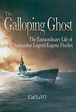 The Galloping Ghost: The Extraordinary Life of Submarine Legend Eugene Fluckey 9781591144564