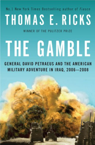 The Gamble: General David Petraeus and the American Military Adventure in Iraq, 2006-2008 9781594201974