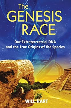The Genesis Race: Our Extraterrestrial DNA and the True Origins of the Species 9781591430186