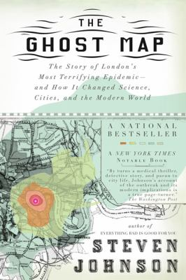 The Ghost Map: The Story of London's Most Terrifying Epidemic--And How It Changed Science, Cities, and the Modern World 9781594482694