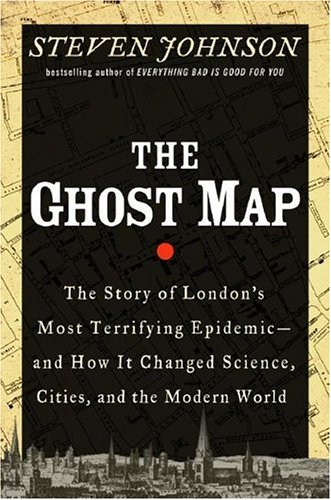 The Ghost Map: The Story of London's Most Terrifying Epidemic--And How It Changed Science, Cities, and the Modern World 9781594489259