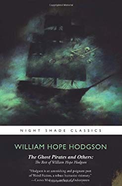 The Ghost Pirates and Others: The Best of William Hope Hodgson 9781597804417
