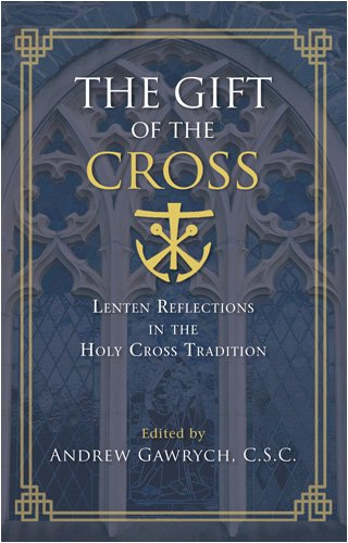 The Gift of the Cross: Lenten Reflections in the Holy Cross Tradition 9781594712029
