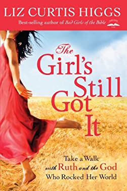 The Girl's Still Got It: Take a Walk with Ruth and the God Who Rocked Her World 9781594154355