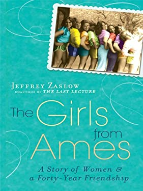 The Girls from Ames: A Story of Women and a Forty-Year Friendship 9781594133565