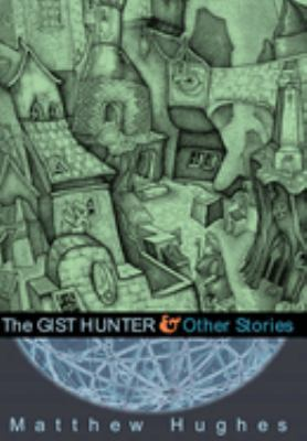 The Gist Hunter and Other Stories 9781597800204
