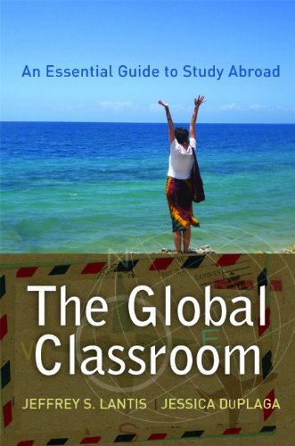 The Global Classroom: An Essential Guide to Study Abroad 9781594516771