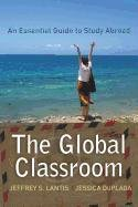 The Global Classroom: An Essential Guide to Study Abroad 9781594516764