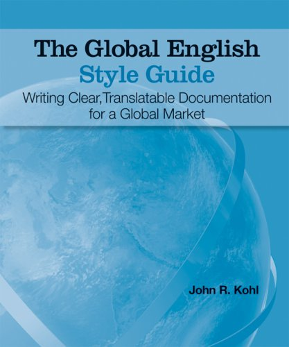 The Global English Style Guide: Writing Clear, Translatable Documentation for a Global Market 9781599946573