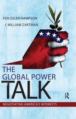 The Global Power of Talk: Negotiating America's Interests 9781594519420