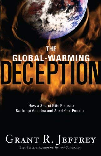 The Global-Warming Deception: How a Secret Elite Plans to Bankrupt America and Steal Your Freedom 9781594153648