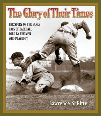 The Glory of Their Times: The Story of the Early Days of Baseball Told by the Men Who Played It [With Booklet with Historic Photos] 9781598875928