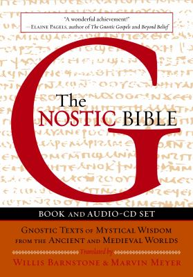 The Gnostic Bible: Gnostic Texts of Mystical Wisdom from the Ancient and Medieval Worlds [With CD] 9781590306420