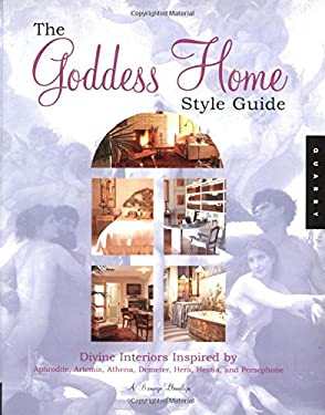 The Goddess Home Style Guide: Divine Interiors Inspired by Aphrodite, Athena, Atemis, Demeter, Hera, Hestia, and Persephone 9781592531400