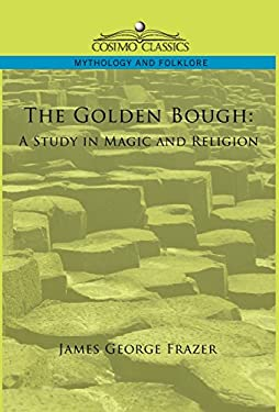 The Golden Bough: A Study in Magic and Religion 9781596056855