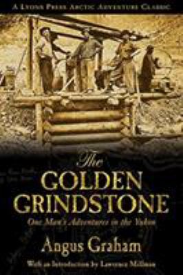 The Golden Grindstone: One Man's Adventures in the Yukon 9781592287079