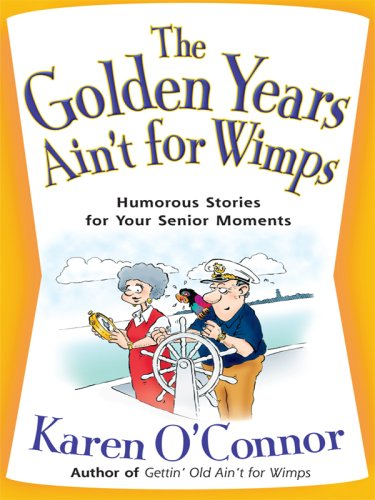 The Golden Years Ain't for Wimps: Humorous Stories for Your Senior Moments 9781594152467