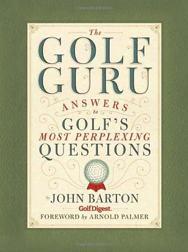 The Golf Guru: Answers to Golf's Most Perplexing Questions 9781594743221