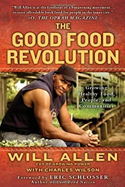The Good Food Revolution: Growing Healthy Food, People, and Communities 9781592407101