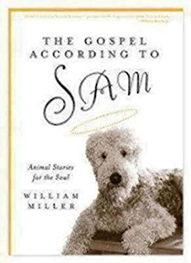 The Gospel According to Sam: Animal Stories for the Soul 9781596270176
