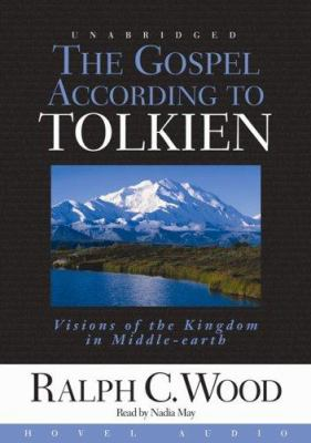 The Gospel According to Tolkien: Visions of the Kingdom in Middle Earth 9781596442115