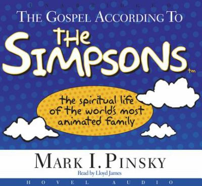 The Gospel According to the Simpsons: The Spiritual Life of the World's Most Animated Family 9781596442085