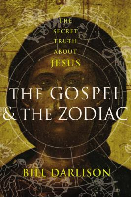 The Gospel and the Zodiac: The Secret Truth about Jesus 9781590200377