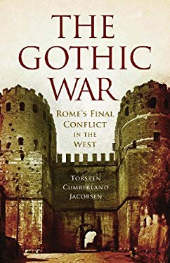 The Gothic War: Rome's Final Conflict in the West 9781594160844