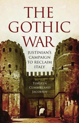 The Gothic War: Justinian's Campaign to Reclaim Italy 9781594161698