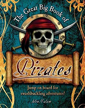 The Great Big Book of Pirates: Jump on Board for Swashbuckling Adventures! 9781595661401
