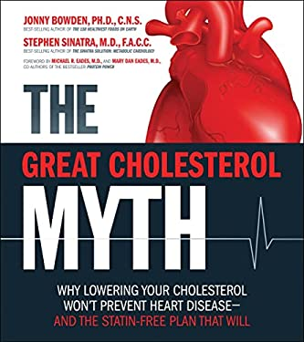 The Great Cholesterol Myth: Why Lowering Your Cholesterol Won't Prevent Heart Disease-And the Statin-Free Plan That Will 9781592335213